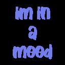 im in a mood random